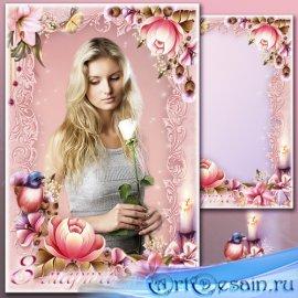 Поздравительная рамка с 8 Марта - Изящная красота роз